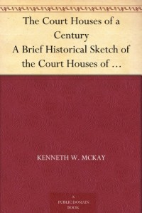 The Court Houses of a Century A Brief Historical Sketch of the Court Houses of London Distict, the County of Middlesex, and County of Elgin