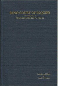 Reno Court of Inquiry Proceedings of a Court of Inquiry in the Case of Major Marcus A. Reno