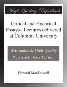 Critical and Historical Essays – Lectures delivered at Columbia University