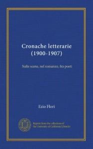 Cronache letterarie (1900-1907): Sulle scene, nel romanzo, fra poeti (Italian Edition)