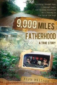 9,000 Miles of Fatherhood: Surviving Crooked Cops, Teenage Angst, and Mexican Moonshine on a Journey to the End of the Road