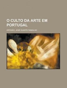 O culto da arte em Portugal (Portuguese Edition)