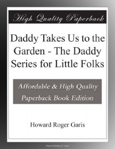 Daddy Takes Us to the Garden – The Daddy Series for Little Folks