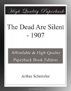 The Dead Are Silent – 1907