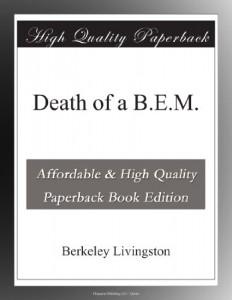 Death of a B.E.M.
