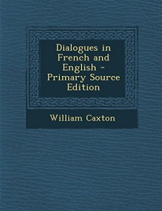 Dialogues in French and English – Primary Source Edition