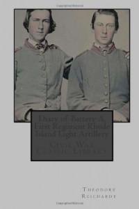 Diary of Battery A, First Regiment Rhode Island Light Artillery: Civil War Classic Library