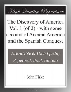 The Discovery of America Vol. 1 (of 2) – with some account of Ancient America and the Spanish Conquest