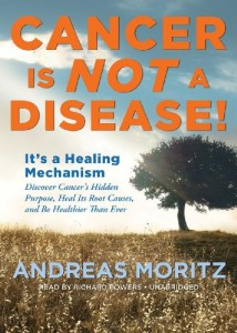 Cancer Is Not a Disease!: It's a Healing Mechanism; Discover Cancer's Hidden Purpose, Heal Its Root Causes, and Be Healthier Than Ever (Library Edition)