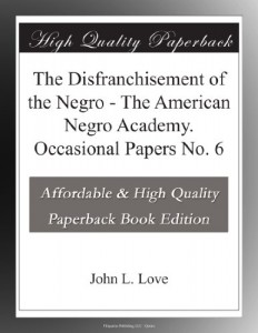 The Disfranchisement of the Negro – The American Negro Academy. Occasional Papers No. 6