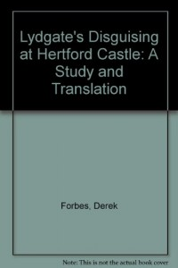 "Lydgate's ""Disguising at Hertford Castle"": A Study and Translation"