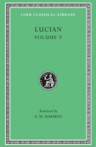 Lucian: The Passing of Peregrinus. The Runaways. Toxaris or Friendship. The Dance. Lexiphanes. The Eunuch. Astrology. The Mistaken Critic. The … Disowned. (Loeb Classical Library No. 302)