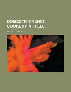 Domestic French Cookery, 4th ed