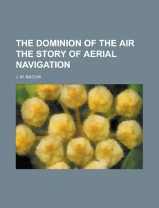 THE DOMINION OF THE AIR THE STORY OF AERIAL NAVIGATION