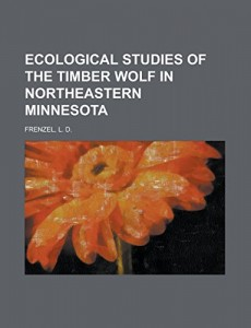 Ecological Studies of the Timber Wolf in Northeastern Minnesota