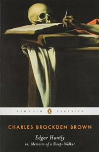 Edgar Huntly, Or, Memoirs of a Sleep-Walker (Penguin Classics)