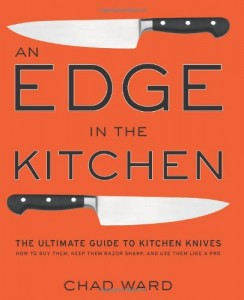 An Edge in the Kitchen: The Ultimate Guide to Kitchen Knives — How to Buy Them, Keep Them Razor Sharp, and Use Them Like a Pro
