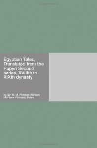 Egyptian Tales, Translated from the Papyri Second series, XVIIIth to XIXth dynasty