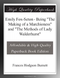 "Emily Fox-Seton – Being ""The Making of a Marchioness"" and ""The Methods of Lady Walderhurst"""