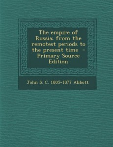 Empire of Russia; From the Remotest Periods to the Present Time