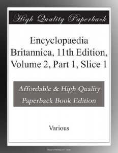 Encyclopaedia Britannica, 11th Edition, Volume 2, Part 1, Slice 1
