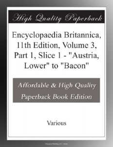 "Encyclopaedia Britannica, 11th Edition, Volume 3, Part 1, Slice 1 – ""Austria, Lower"" to ""Bacon"""