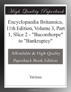 "Encyclopaedia Britannica, 11th Edition, Volume 3, Part 1, Slice 2 – ""Baconthorpe"" to ""Bankruptcy"""