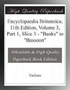 "Encyclopaedia Britannica, 11th Edition, Volume 3, Part 1, Slice 3 – ""Banks"" to ""Bassoon"""