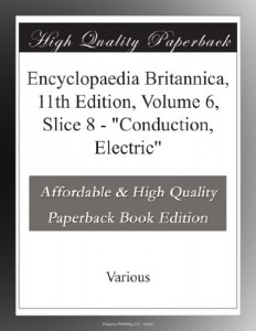 "Encyclopaedia Britannica, 11th Edition, Volume 6, Slice 8 – ""Conduction, Electric"""