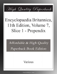 Encyclopaedia Britannica, 11th Edition, Volume 7, Slice 1 – Prependix