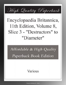 "Encyclopaedia Britannica, 11th Edition, Volume 8, Slice 3 – ""Destructors"" to ""Diameter"""