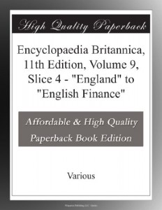 "Encyclopaedia Britannica, 11th Edition, Volume 9, Slice 4 – ""England"" to ""English Finance"""