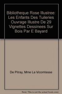 Bibliotheque Rose Illustree: Les Enfants des Tuileries Ouvrage Illustre de 29 Vignettes dessinees sur Bois par E Bayard