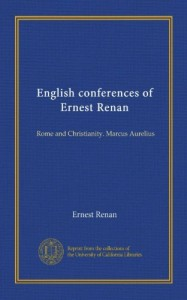 English conferences of Ernest Renan (Vol-1): Rome and Christianity. Marcus Aurelius