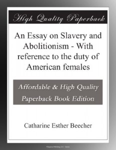 An Essay on Slavery and Abolitionism – With reference to the duty of American females