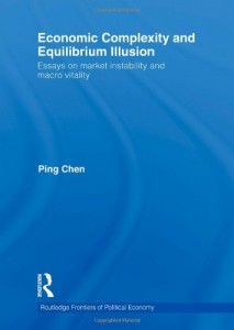 Economic Complexity and Equilibrium Illusion: Essays on market instability and macro vitality (Routledge Frontiers of Political Economy)