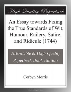An Essay towards Fixing the True Standards of Wit, Humour, Railery, Satire, and Ridicule (1744)