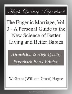 The Eugenic Marriage, Vol. 3 – A Personal Guide to the New Science of Better Living and Better Babies