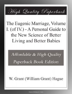 The Eugenic Marriage, Volume I. (of IV.) – A Personal Guide to the New Science of Better Living and Better Babies