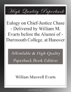 Eulogy on Chief-Justice Chase – Delivered by William M. Evarts before the Alumni of – Dartmouth College, at Hanover