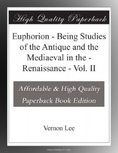 Euphorion – Being Studies of the Antique and the Mediaeval in the – Renaissance – Vol. II