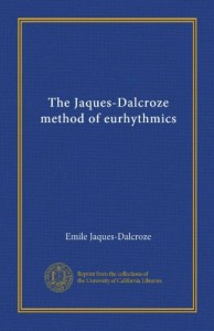 The Jaques-Dalcroze method of eurhythmics