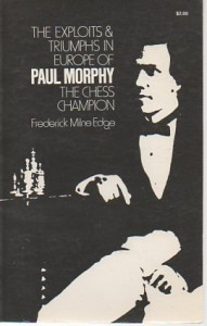The Exploits and Triumphs in Europe of Paul Morphy the Chess Champion