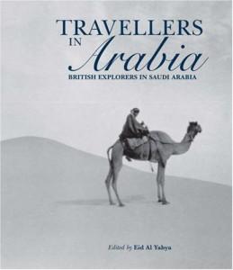 Travellers in Arabia: British Explorers in Saudi Arabia