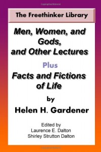 Men, Women, and Gods, and Other Lectures Plus Facts and Fictions of Life