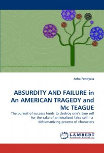 ABSURDITY AND FAILURE in An AMERICAN TRAGEDY and Mc TEAGUE: The pursuit of success tends to destroy one's true self for the sake of an idealized false self – a  dehumanizing process of  characters