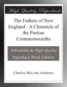 The Fathers of New England – A Chronicle of the Puritan Commonwealths