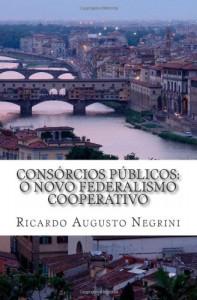 Consórcios públicos: O novo federalismo cooperativo (Portuguese Edition)