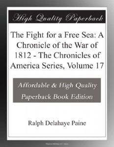 The Fight for a Free Sea: A Chronicle of the War of 1812 – The Chronicles of America Series, Volume 17