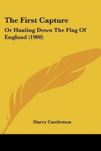 The First Capture: Or Hauling Down The Flag Of England (1900)